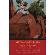 Afternoon in the Central Nervous System by Wallace-Crabbe, Chris; Kane, Paul (CON), 9780807600108