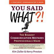 You Said What?!: The Biggest Communication Mistakes Professionals Make by Zoller, Kim; Preston, Kerry, 9781632650108