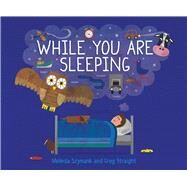 While You Are Sleeping by Straight, Greg; Szymanik, Melinda, 9781760360108