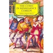 The Comic in Renaissance Comedy by Farley-Hills, David, 9781349050109