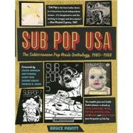Sub Pop USA The Subterraneanan Pop Music Anthology, 1980?1988 by Pavitt, Bruce; Johnson, Calvin; Powers, Ann; Reid, Larry; Cosloy, Gerard; Cross, Charles R., 9781935950110