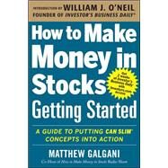 How to Make Money in Stocks Getting Started: A Guide to Putting CAN SLIM Concepts into Action by Galgani, Matthew, 9780071810111