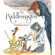 The Riddlemaster by Crossley-Holland, Kevin; Jorisch, Stéphane, 9781926890111