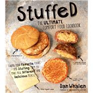 Stuffed: The Ultimate Comfort Food Cookbook Taking Your Favorite Foods and Stuffing Them to Make New, Different and Delicious Meals by Whalen, Dan, 9781624140112