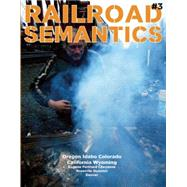 Railroad Semantics Portland, La Grande, Huntington, Nampa, Pocatello, Rawlins, Laramie, Front Range, Valley, Black Butte, and Cascade by Dactyl, Aaron, 9781934620113