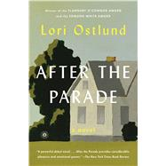 After the Parade A Novel by Ostlund, Lori, 9781476790114