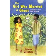 The Girl Who Married a Ghost and Other Tales from Nigeria by Onyefulu, Ifeoma, 9781847800114