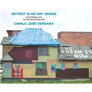 Detroit Is No Dry Bones by Vergara, Camilo Jose, 9780472130115
