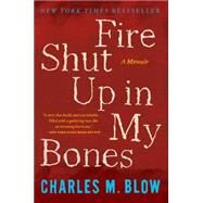 Fire Shut Up in My Bones by Blow, Charles M., 9780544570115