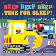 Beep Beep Beep Time for Sleep! by Freedman, Claire; Smythe, Richard, 9781481490115