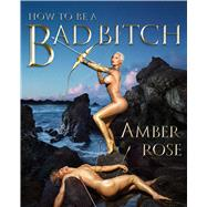 How to Be a Bad Bitch by Rose, Amber, 9781501110115