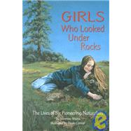 Girls Who Looked Under Rocks: The Lives of Six Pioneering Naturalists by Atkins, Jeannine, 9781584690115