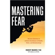 Mastering Fear by Maurer, Robert, Ph.D.; Gifford, Michelle (CON), 9781632650115