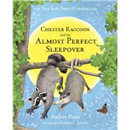 Chester Raccoon and the Almost Perfect Sleepover by Penn, Audrey; Gibson, Barbara Leonard, 9781939100115