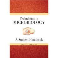 Techniques for Microbiology A Student Handbook by Lammert, John M., 9780132240116