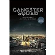 Gangster Squad Covert Cops, the Mob, and the Battle for Los Angeles by Lieberman, Paul, 9781250020116