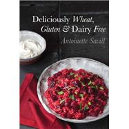 Deliciously Wheat, Gluten and Dairy Free by Savill, Antoinette, 9781910690116
