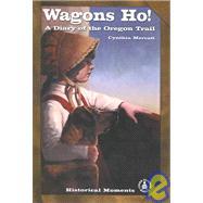 Wagons Ho! : A Diary of the Oregon Trail by Mercati, Cynthia, 9780780790117