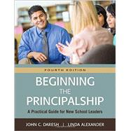 Beginning the Principalship by Daresh, John C.; Alexander, Linda, 9781483380117