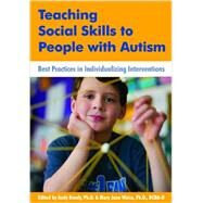 Teaching Social Skills to People With Autism: Best Practices in Individualizing Interventions by Bondy, Andy, Ph.D.; Weiss, Mary Jane, Ph.d., 9781606130117