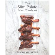 The Slim Palate Paleo Cookbook by Weissman, Joshua, 9781628600117