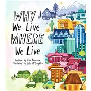 Why We Live Where We Live by Vermond, Kira; McLaughlin, Julie, 9781771470117