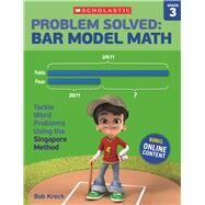 Problem Solved: Bar Model Math Grade 3 Tackle Word Problems Using the Singapore Method by Krech, Bob, 9780545840118