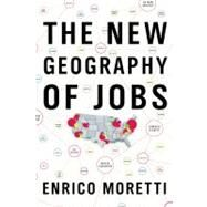 The New Geography of Jobs by Moretti, Enrico, 9780547750118