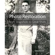 Photo Restoration From Snapshots to Great Shots by Correll, Robert, 9780134120119