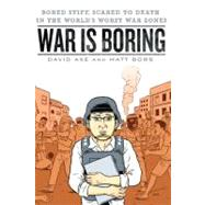 War Is Boring : Bored Stiff, Scared To Death In The World's Worst War Zones