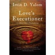 Love's Executioner: And Other Tales of Psychotherapy by Yalom, Irvin D., 9780465020119