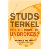 Will the Circle Be Unbroken?: Reflections on Death, Rebirth, and Hunger for a Faith by Terkel, Studs; Gross, Jane, 9781620970119