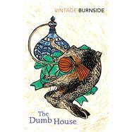 The Dumb House by Burnside, John, 9781784870119