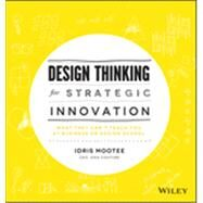 Design Thinking for Strategic Innovation What They Can't Teach You at Business or Design School by Mootee, Idris, 9781118620120