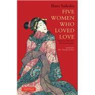Five Women Who Loved Love by Saikaku, Ihara; De Bary, Theodore, 9784805310120
