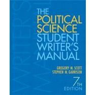 The Political Science Student Writer's Manual by Scott, Greg M; Garrison, Stephen M., 9780205830121