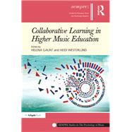 Collaborative Learning in Higher Music Education by Gaunt,Helena;Gaunt,Helena, 9781138270121