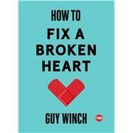 How to Fix a Broken Heart by Winch, Guy; Kim, Henn, 9781501120121