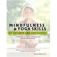Mindfulness & Yoga Skills for Children and Adolescents: 115 Activities for Trauma, Self-regulation, Special Needs & Anxiety by Neiman, Barbara, 9781559570121