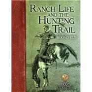 Ranch Life and the Hunting Trail by Roosevelt, Theodore; Remington, Frederic, 9781940860121