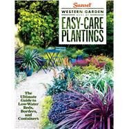Sunset Western Garden Book of Easy-Care Plantings by The Editors of Sunset Magazine, 9780376030122