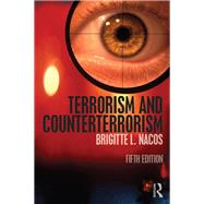 Terrorism and Counterterrorism by Nacos; Brigitte L., 9781138190122