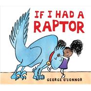 If I Had a Raptor by O'CONNOR, GEORGEO'CONNOR, GEORGE, 9780763660123