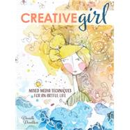 Creativegirl: Mixed Media Techniques for an Artful Life by Donaldson, Danielle, 9781440340123