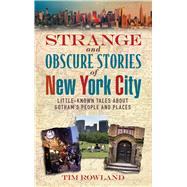 Strange and Obscure Stories of New York City by Rowland, Tim, 9781510700123