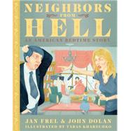 Neighbors from Hell: An American Bedtime Story by Frel, Jan; Dolan, John; Kharechko, Taras, 9781627310123