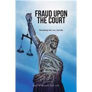 Fraud upon the Court: Reclaiming the Law, Joyfully by Maxwell, Mary, 9781634240123