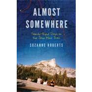 Almost Somewhere: Twenty-Eight Days on the John Muir Trail by Roberts, Suzanne, 9780803240124