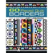 60 Pieced Quilt Borders: Mix and Match by Laquidara, Judy, 9781604600124