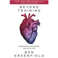 Beyond Training by Greenfield, Ben, 9781628600124